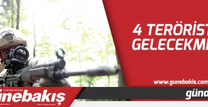 4 Terörist gelecekmiş