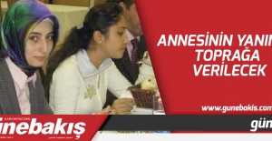 Annesinin yanında toprağa verilecek