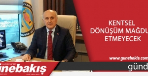 Kentsel  dönüşüm mağdur  etmeyecek