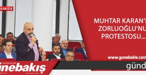 Muhtar Karan'ın  Zorluoğlu'nu  protestosu...