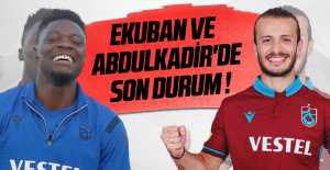 Ekuban ve Abdulkadir#039;de Son Durum...